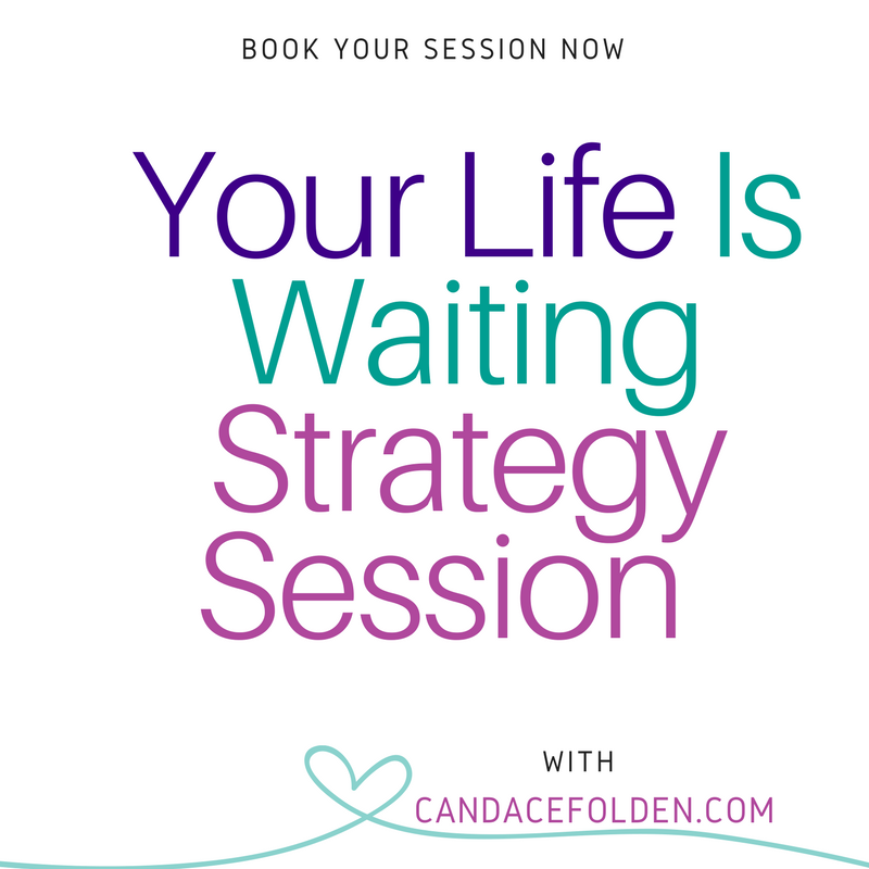 Life is Waiting Strategy Session with Candace Folden